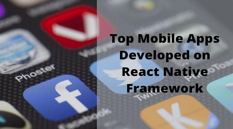 Top Mobile Apps Developed on React Native Framework