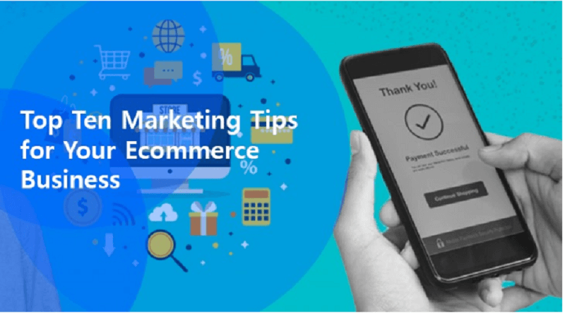 Top Ten Marketing Tips for Your Ecommerce Business