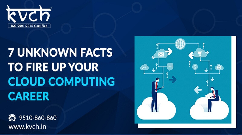 7 UNKNOWN FACTS TO FIRE UP YOUR CLOUD COMPUTING CAREER