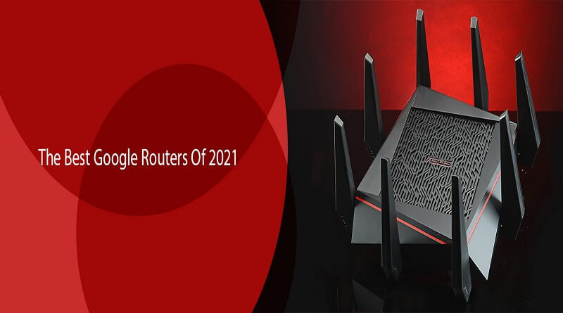 The Best Google Routers Of 2021