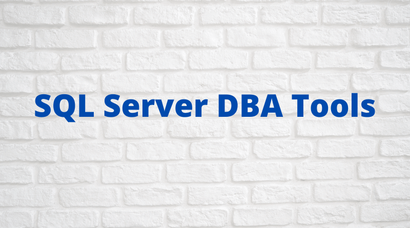 SQL Server DBA Tools: A Beginner's Guide