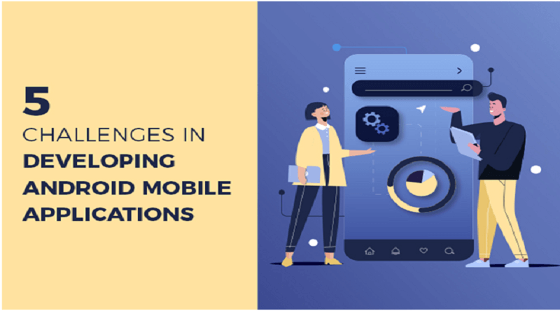 5 CHALLENGES IN DEVELOPING ANDROID MOBILE APPLICATIONS