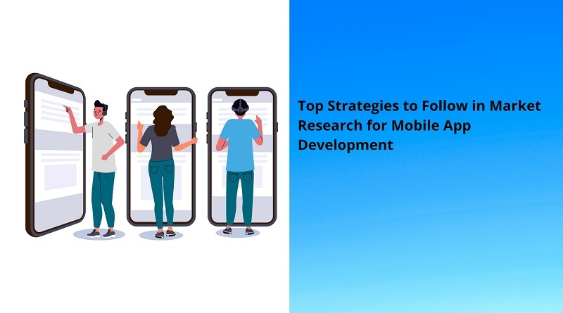 Top Strategies to Follow in Market Research for Mobile App Development