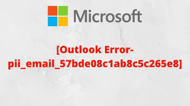 How to Fix [pii_email_57bde08c1ab8c5c265e8]Error Code In Microsoft Outlook