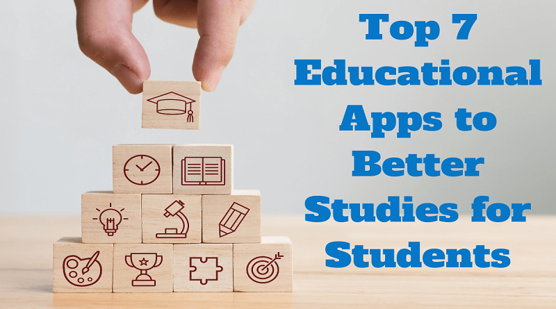Top 7 Educational Apps to Better Studies for Students