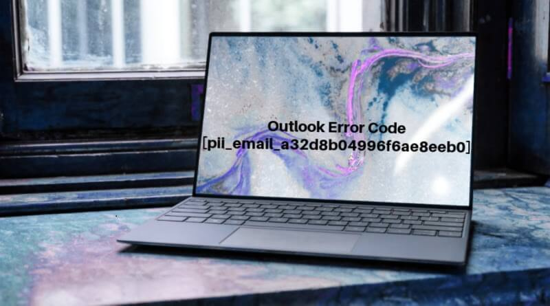 How To Solve Error Code [pii_email_a32d8b04996f6ae8eeb0] Of Microsoft Outlook